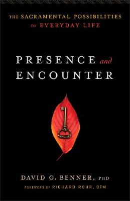 Presence and Encounter: The Sacramental Possibilities of Everyday Life (Paperback)