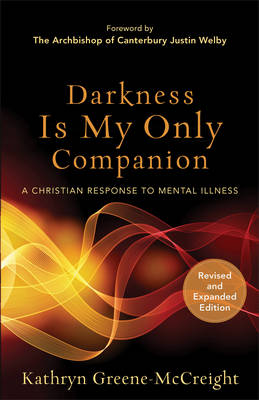 Darkness Is My Only Companion: A Christian Response to Mental Illness (Paperback)