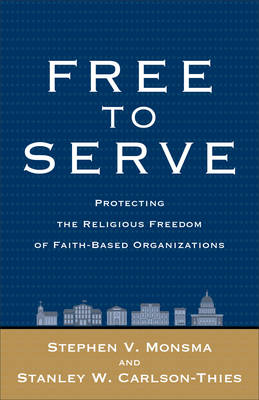 Free to Serve: Protecting the Religious Freedom of Faith-Based Organizations (Paperback)