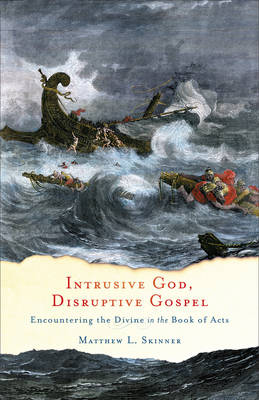 Intrusive God, Disruptive Gospel: Encountering the Divine in the Book of Acts (Paperback)