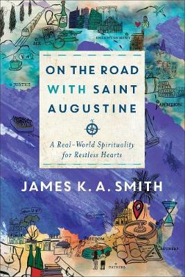 On the Road with Saint Augustine: A Real-World Spirituality for Restless Hearts (Hardback)