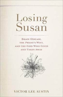 Losing Susan: Brain Disease, the Priest's Wife, and the God Who Gives and Takes Away (Paperback)