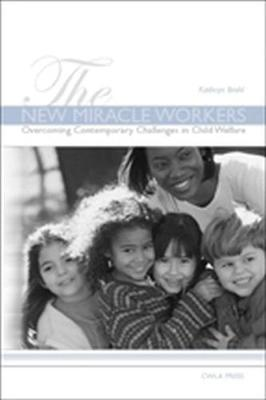 The New Miracle Workers: Overcoming Contemporary Challenges in Child Welfare Work (Hardback)