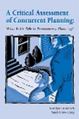 A Critical Assessment of Concurrent Planning: What Is Its Role in Permanency Planning? (Paperback)