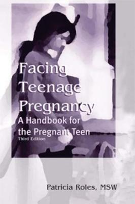 Facing Teenage Pregnancy: A Handbook for the Pregnant Teen (Paperback)