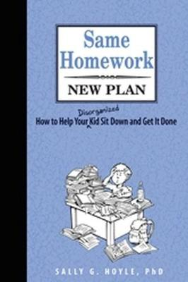Same Homework New Plan: How to Help Your Disorganized Kid Sit Down and Get it Done (Paperback)