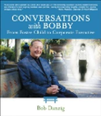 Conversations with Bobby: From Foster Child to Corporate Executive (Hardback)