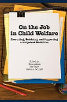 On the Job in Child Welfare: Recruiting, Retaining, and Supporting a Competent Workforce (Paperback)