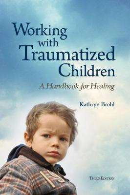 Working with Traumatized Children: A Handbook for Healing (Paperback)