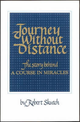 Journey without Distance: The Story Behind a Course in Miracles (Paperback)
