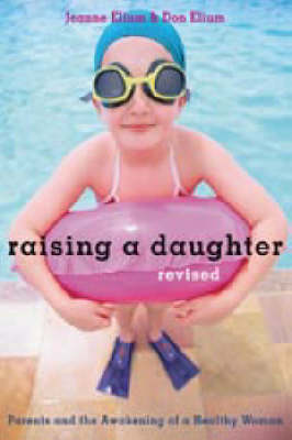 Raising a Daughter: Parents and the Awakening of a Healthy Woman (Paperback)