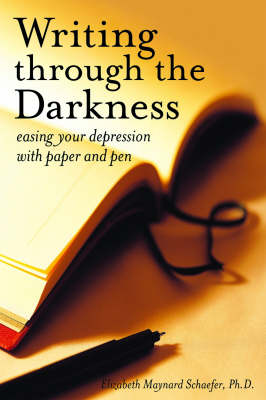 Writing Through the Darkness: Easing Depression with Paper and Pen (Paperback)