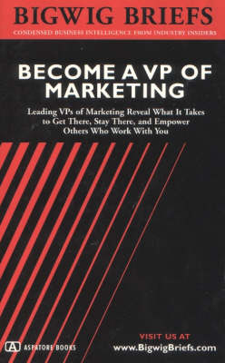 Become a VP of Marketing: Leading Marketing VPs Reveal What it Takes to Become a VP of Marketing and How to be a Successful One - Bigwig Briefs S. (Paperback)