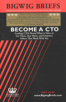 Become a CTO: Leading CTOs Reveal What it Takes to Get There, Stay There and Empower Others That Work with You - Bigwig Briefs S. (Paperback)