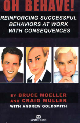 Oh Behave!: Reinforcing Successful Behaviors at Work with Consequences (Paperback)