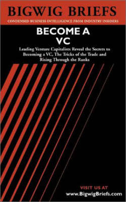 Idea Development Journal: Leading Venture Capitalists Reveal the Secrets to Becoming a VC, the Tricks of the Trade and Rising Through the Ranks - Bigwig Briefs S. (Paperback)