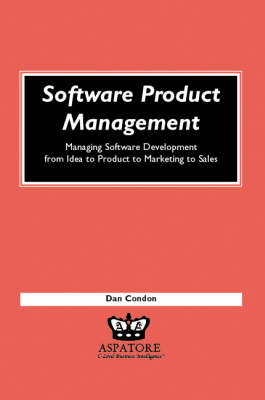 Software Product Management: Managing Software Development from Idea to Product to Marketing to Sales (Paperback)