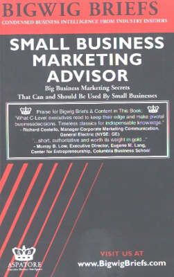 Small Business Marketing Advisor: Big Business Marketing Secrets That Can and Should be Used by Small Businesses - Bigwig Briefs S. (Paperback)