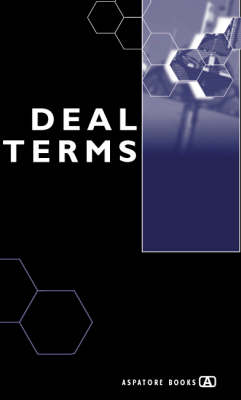 Deal Terms: The Finer Points of Deal Structures, Valuations, Term Sheets, Stock Options and Getting Deals Done (Paperback)