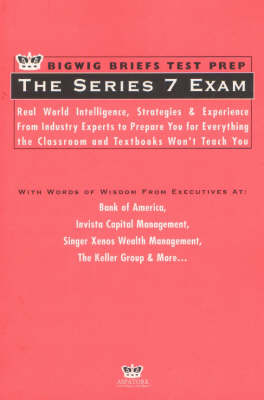 Series 7 Exam: Real World Intelligence, Strategies and Experience from Leading Lawyers to Prepare You for Everything the Classroom and Textbooks Won't Teach You - Bigwig Briefs Test Prep S. (Paperback)