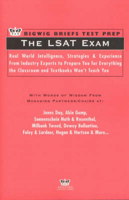 The LSAT Exam: Real World Intelligence, Strategies and Experience from Leading Lawyers to Prepare You for Everything the Classroom and Textbooks Won't Teach You - Bigwig Briefs Test Prep S. (Paperback)