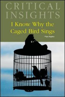 I Know Why the Caged Bird Sings - Critical Insights (Hardback)