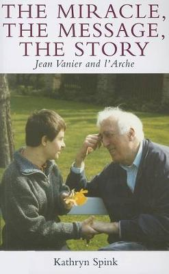 The Miracle the Message the Story: Jean Vanier and L'Arche (Paperback)
