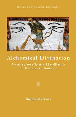 ALCHEMICAL DIVINATION Accessing Your Spiritual Intelligence for Healng and Guidance (Paperback)