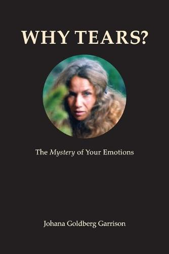 Why Tears? the Mystery of Your Emotions (Paperback)
