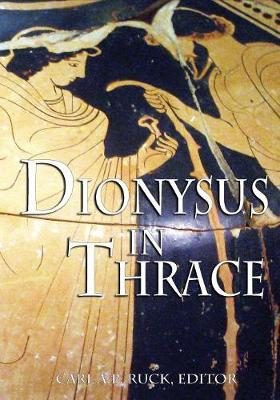 Dionysus in Thrace: Ancient Entheogenic Themes in the Mythology and Archeology of Northern Greece, Bulgaria and Turkey (Paperback)