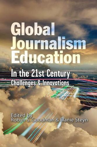Global Journalism Education in the 21st Century: Challenges & Innovations (Paperback)