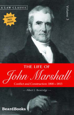 The Life of John Marshall: Conflict and Construction 1800-1815 Vol 3 (Paperback)
