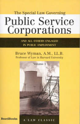 The Special Law Governing Public Service Corporations: And All Others Engaged in Public Employment Vol 1 (Paperback)