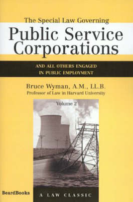 The Special Law Governing Public Service Corporations: And All Others Engaged in Public Employment Vol 2 (Paperback)