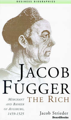 Jacob Fugger the Rich: Merchant and Banker of Augsburg, 1459-1525 (Paperback)
