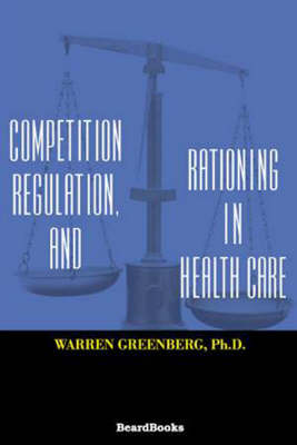 Competition, Regulation, and Rationing in Health Care (Paperback)