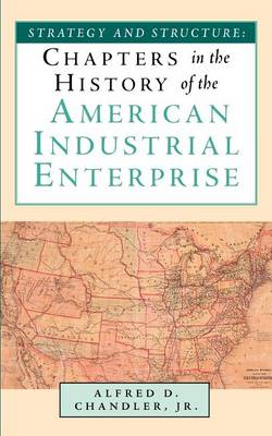 Strategy and Structure: Chapters in the History of the American Industrial Enterprise (Paperback)