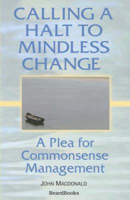 Calling a Halt to Mindless Change: A Plea for Commonsense Management (Paperback)