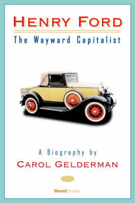 Henry Ford: The Wayward Capitalist (Paperback)