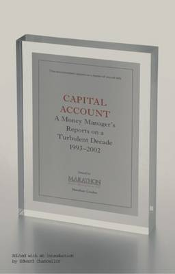 Capital Account: A Fund Manager Reports on a Turbulent Decade, 1993-2002 (Hardback)