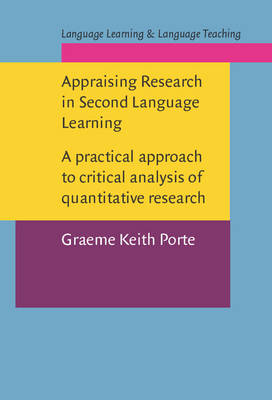 Appraising Research in Second Language Learning: A Practical Approach to Critical Analysis of Quantitative Research - Language Learning & Language Teaching No. 3 (Hardback)