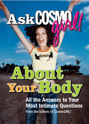"""Ask """"Cosmogirl!"""" About Your Body: All the Answers to Your Most Intimate Questions (Paperback)"""
