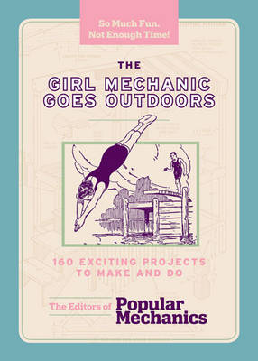 The Girl Mechanic Goes Outdoors: 160 Fun and Fascinating Projects to Make (Paperback)