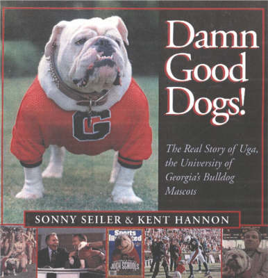 Damn Good Dawgs!: The Real Story of the University of Georgia's Bulldog Mascots (Hardback)