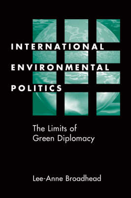 International Environmental Politics: The Limits of Green Diplomacy (Paperback)