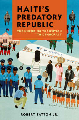 Haiti's Predatory Republic: The Unending Transition to Democracy (Paperback)