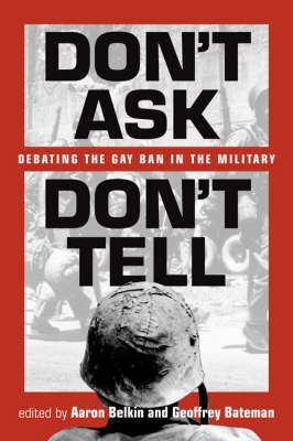 Don't Ask, Don't Tell: Debating the Gay Ban in the U.S. Military (Paperback)