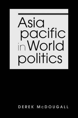 Asia Pacific in World Politics (Hardback)