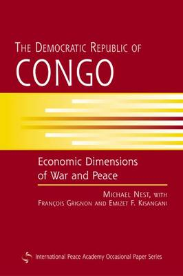 The Democratic Republic of Congo: Economic Dimensions of War and Peace - International Peace Academy Occasional Paper (Paperback)