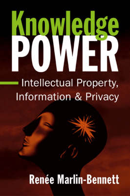 Knowledge Power: Intellectual Property, Information and Privacy (Paperback)